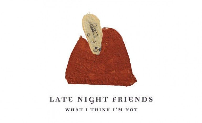 Late Night Friends – What I Think I'm Not