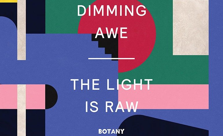 Botany – Dimming Awe, the Light is Raw