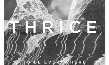 Thrice - To Be Everywhere Is to Be Nowhere