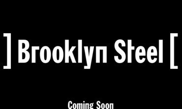New Music Venue Called Brooklyn Steel to Open in Williamsburg, Spring of 2017!