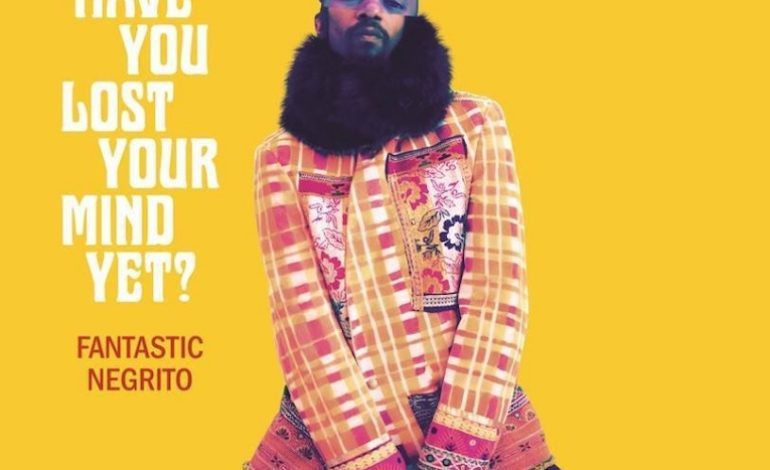 Album Review: Fantastic Negrito – Have You Lost Your Mind Yet?