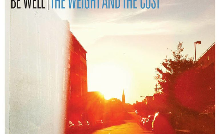Album Review: Be Well – The Weight And The Cost